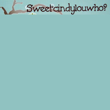 Follow on TWITTER @sweetcindyluwho !